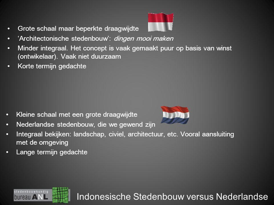 Indonesische Stedenbouw versus Nederlandse Grote schaal maar beperkte draagwijdte 'Architectonische stedenbouw': dingen mooi maken Minder integraal.