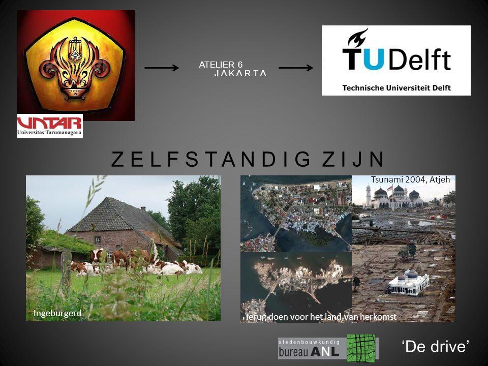 Ingeburgerd 'De drive' ATELIER 6 J A K A R T A Z E L F S T A N D I G Z I J N Terug doen voor het land van herkomst Tsunami 2004, Atjeh