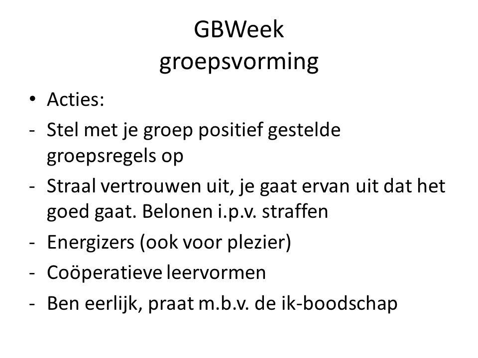 GBWeek groepsvorming Acties: -Stel met je groep positief gestelde groepsregels op -Straal vertrouwen uit, je gaat ervan uit dat het goed gaat.