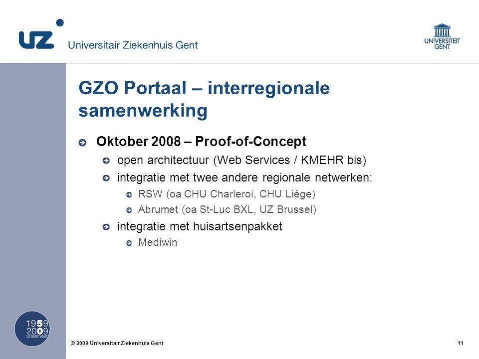 11© 2009 Universitair Ziekenhuis Gent GZO Portaal – interregionale samenwerking Oktober 2008 – Proof-of-Concept open architectuur (Web Services / KMEH