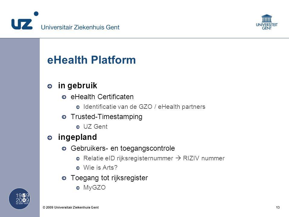 13© 2009 Universitair Ziekenhuis Gent eHealth Platform in gebruik eHealth Certificaten Identificatie van de GZO / eHealth partners Trusted-Timestamping UZ Gent ingepland Gebruikers- en toegangscontrole Relatie eID rijksregisternummer  RIZIV nummer Wie is Arts.