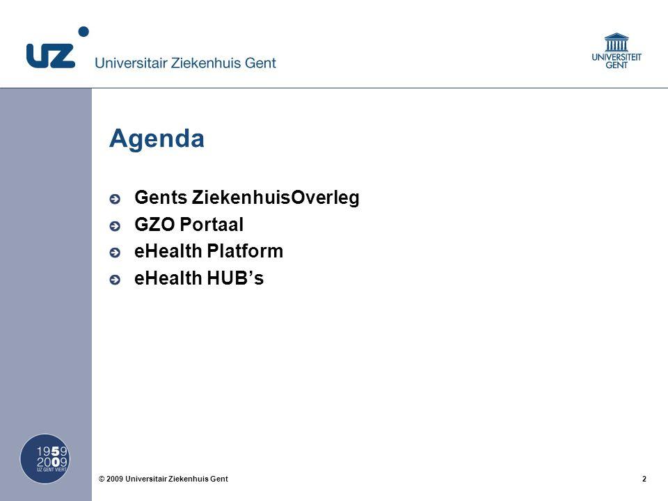 2© 2009 Universitair Ziekenhuis Gent Agenda Gents ZiekenhuisOverleg GZO Portaal eHealth Platform eHealth HUB's