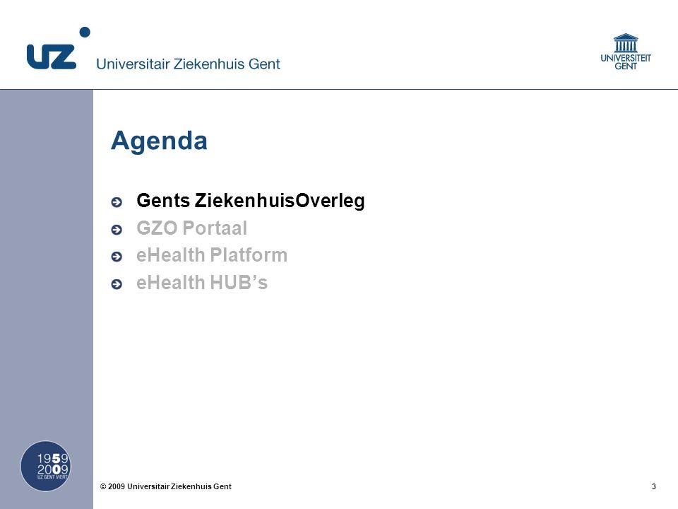 3© 2009 Universitair Ziekenhuis Gent Agenda Gents ZiekenhuisOverleg GZO Portaal eHealth Platform eHealth HUB's