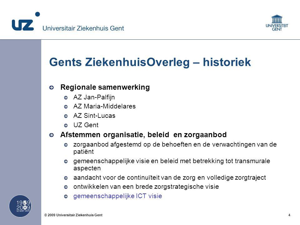 4© 2009 Universitair Ziekenhuis Gent Gents ZiekenhuisOverleg – historiek Regionale samenwerking AZ Jan-Palfijn AZ Maria-Middelares AZ Sint-Lucas UZ Ge
