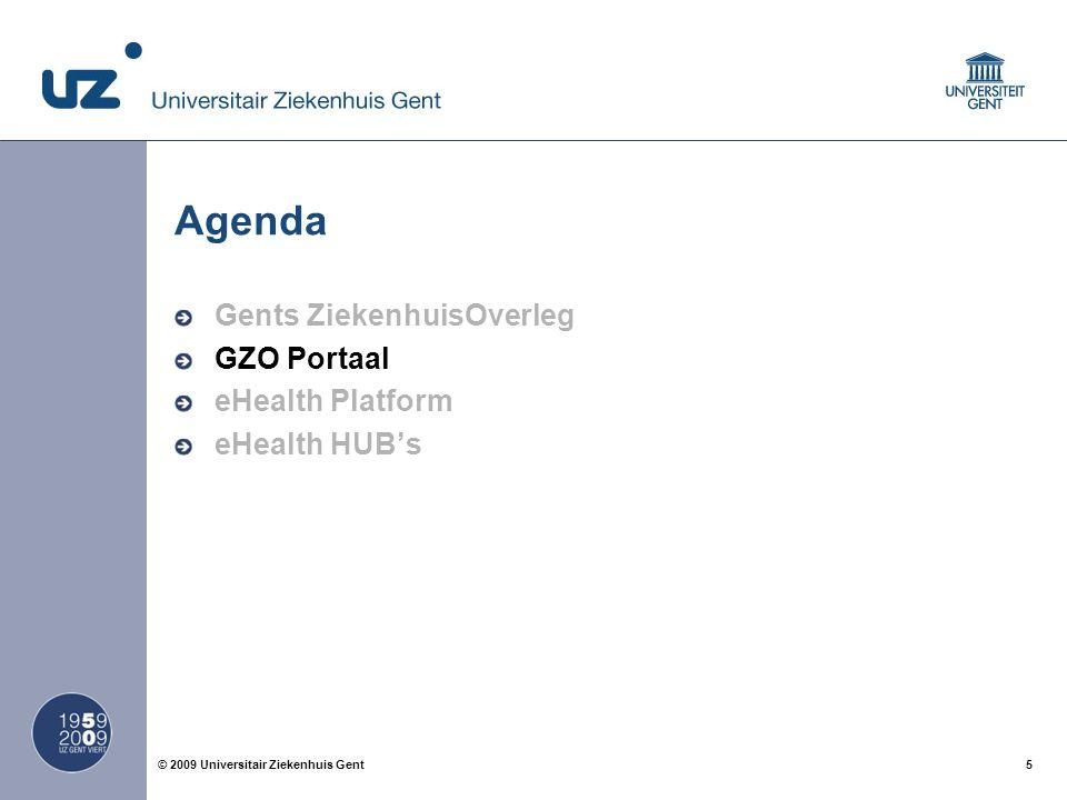 5© 2009 Universitair Ziekenhuis Gent Agenda Gents ZiekenhuisOverleg GZO Portaal eHealth Platform eHealth HUB's