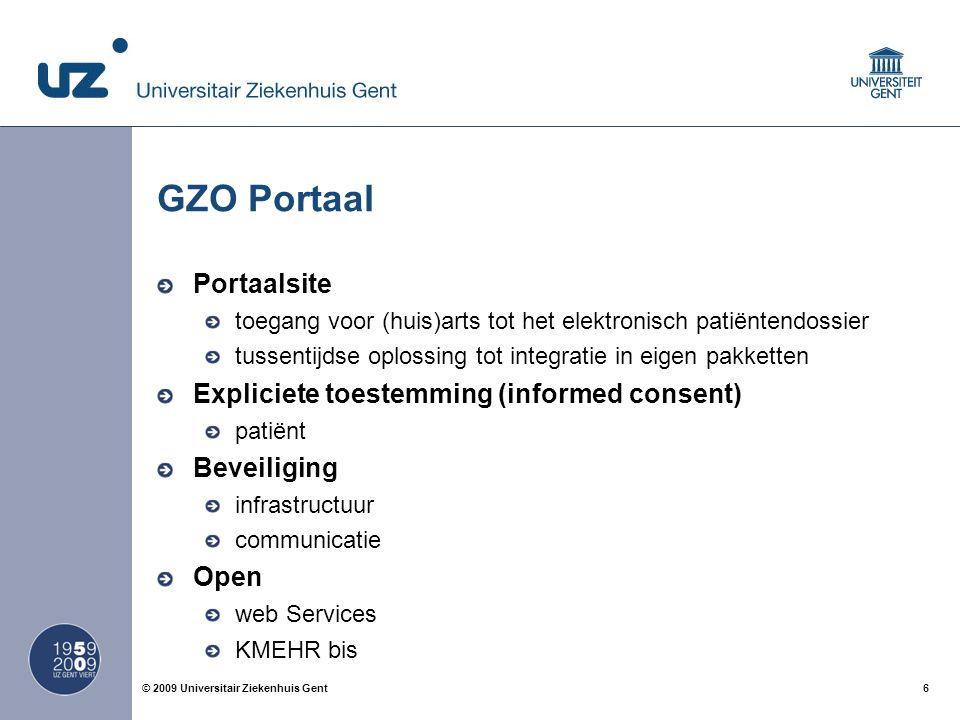 6© 2009 Universitair Ziekenhuis Gent Portaalsite toegang voor (huis)arts tot het elektronisch patiëntendossier tussentijdse oplossing tot integratie i
