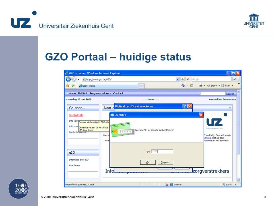 8© 2009 Universitair Ziekenhuis Gent GZO Portaal – huidige status