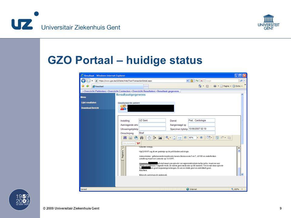 9© 2009 Universitair Ziekenhuis Gent GZO Portaal – huidige status
