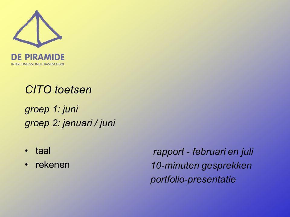 CITO toetsen groep 1: juni groep 2: januari / juni taal rekenen rapport - februari en juli 10-minuten gesprekken portfolio-presentatie