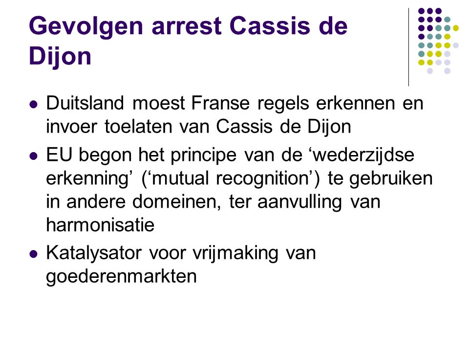 Cassis de Dijon (Rewe-Zentral AG ) EHJ 1979 Feit: Duitse wet verbood invoer van geestrijke dranken die minder dan 32 % alcohol bevatten l Reden: publi