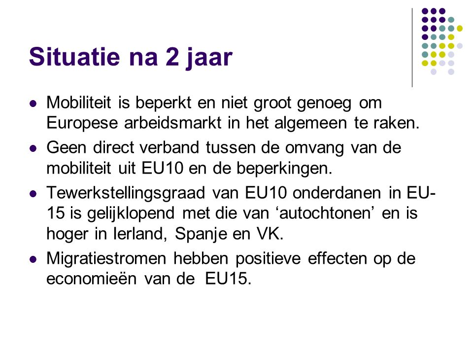 Beperkingen op invoer van arbeid Vrees: na 1 mei 2004 zou EU15 overspoeld geraken met goedkope arbeid uit EU10 12 lidstaten legden beperkingen op 3 la