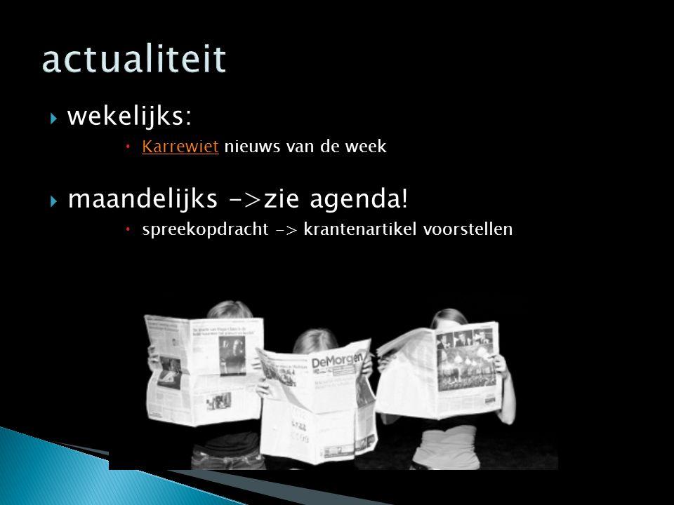  wekelijks:  Karrewiet nieuws van de week Karrewiet  maandelijks ->zie agenda!  spreekopdracht -> krantenartikel voorstellen