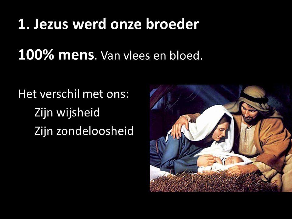 1. Jezus werd onze broeder 100% mens. 100% God