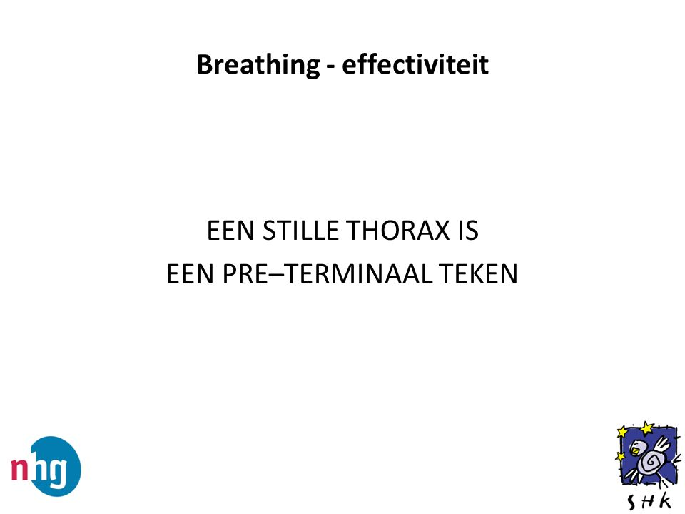 Breathing - effectiviteit EEN STILLE THORAX IS EEN PRE–TERMINAAL TEKEN