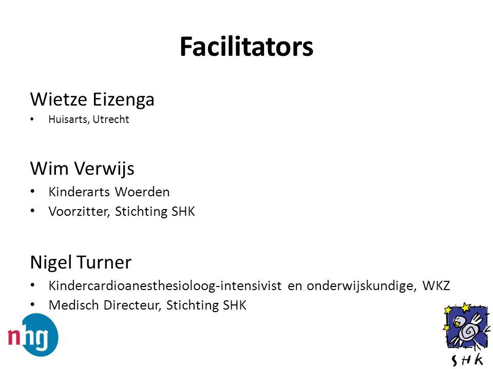 Facilitators Wietze Eizenga Huisarts, Utrecht Wim Verwijs Kinderarts Woerden Voorzitter, Stichting SHK Nigel Turner Kindercardioanesthesioloog-intensi