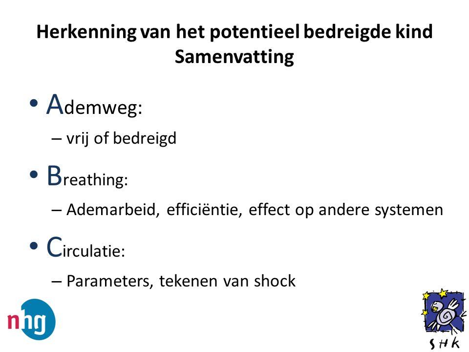 Herkenning van het potentieel bedreigde kind Samenvatting A demweg: – vrij of bedreigd B reathing: – Ademarbeid, efficiëntie, effect op andere systeme