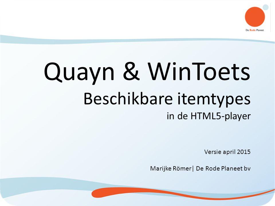 Quayn & WinToets Beschikbare itemtypes in de HTML5-player Versie april 2015 Marijke Römer| De Rode Planeet bv