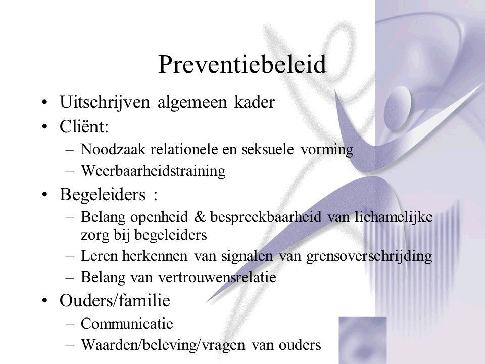 Preventiebeleid Uitschrijven algemeen kader Cliënt: –Noodzaak relationele en seksuele vorming –Weerbaarheidstraining Begeleiders : –Belang openheid &