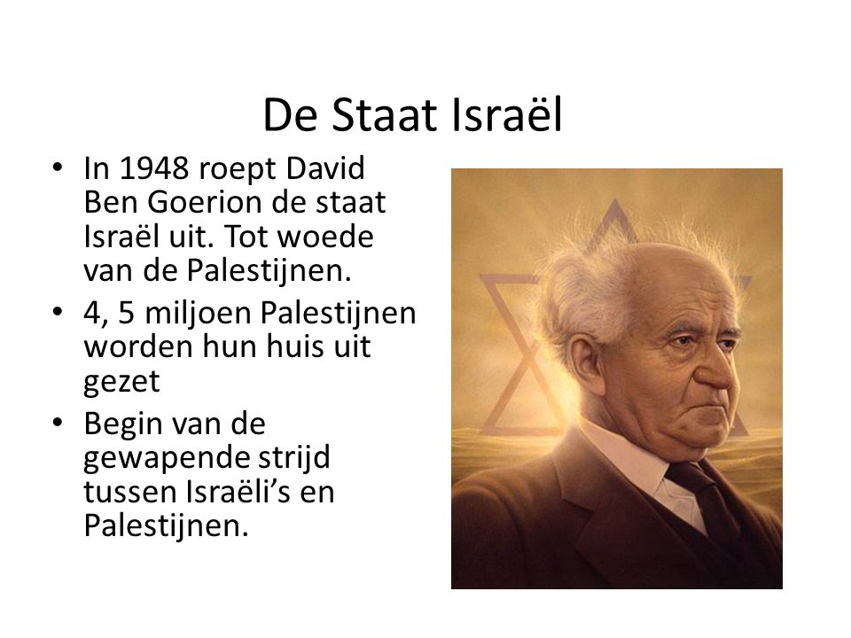 De Staat Israël In 1948 roept David Ben Goerion de staat Israël uit.