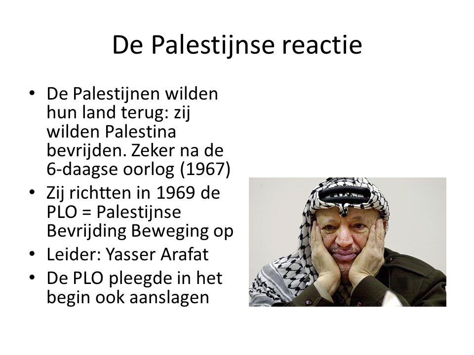 De Palestijnse reactie De Palestijnen wilden hun land terug: zij wilden Palestina bevrijden.
