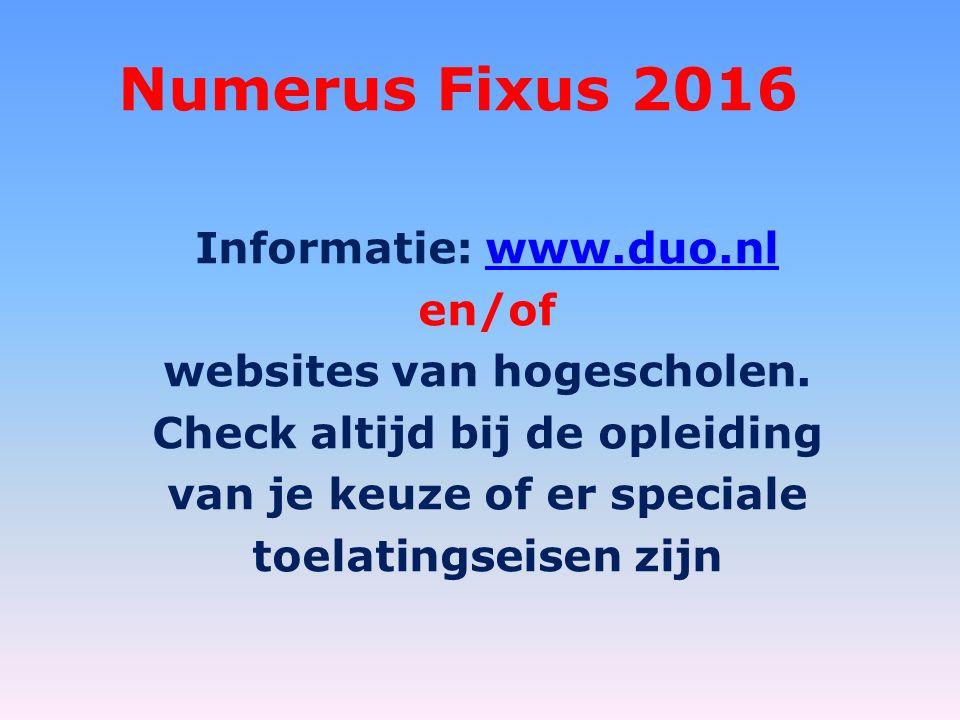 Numerus Fixus 2016 Informatie: www.duo.nlwww.duo.nl en/of websites van hogescholen.