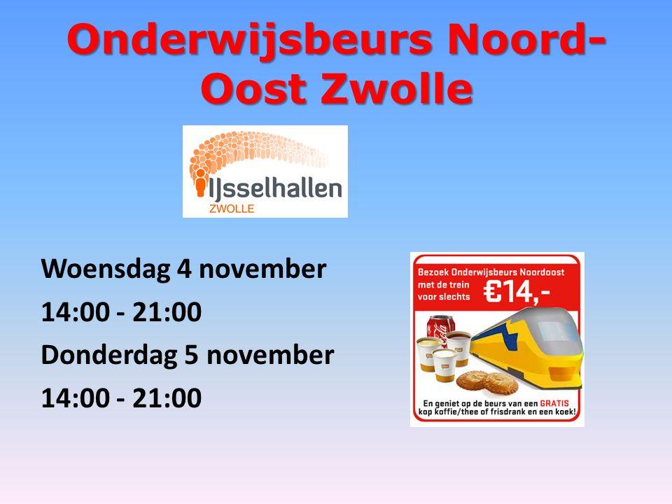 Onderwijsbeurs Noord- Oost Zwolle Woensdag 4 november 14:00 - 21:00 Donderdag 5 november 14:00 - 21:00