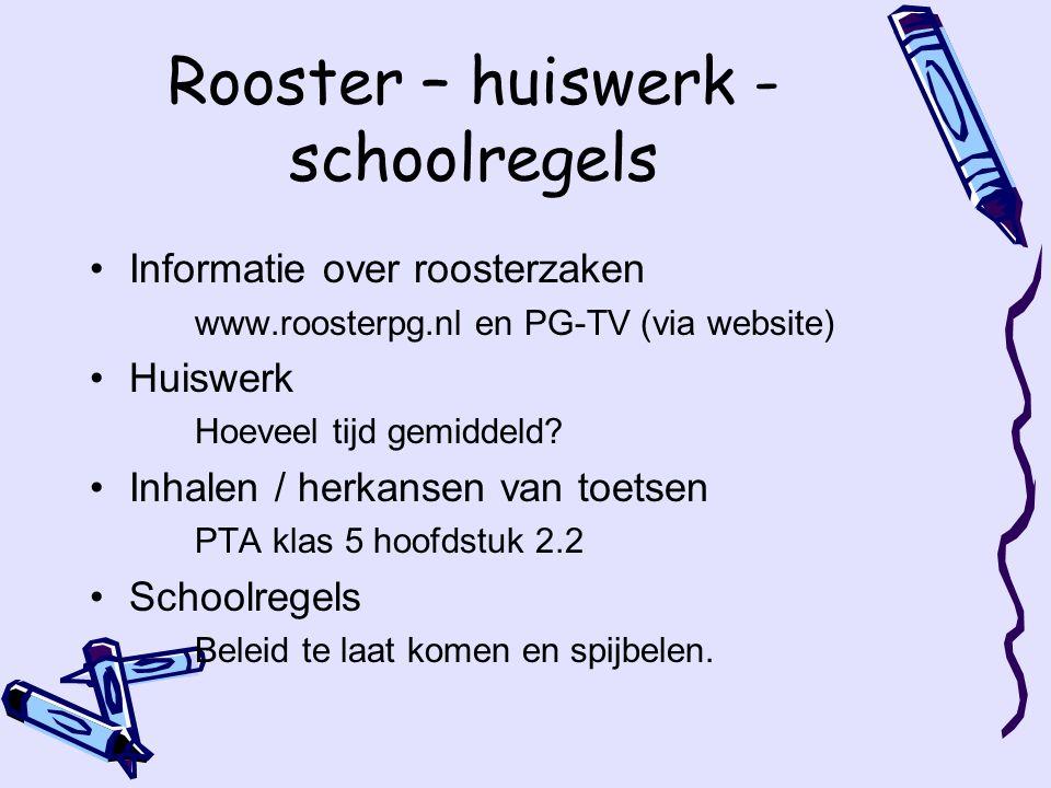 Rooster – huiswerk - schoolregels Informatie over roosterzaken www.roosterpg.nl en PG-TV (via website) Huiswerk Hoeveel tijd gemiddeld.