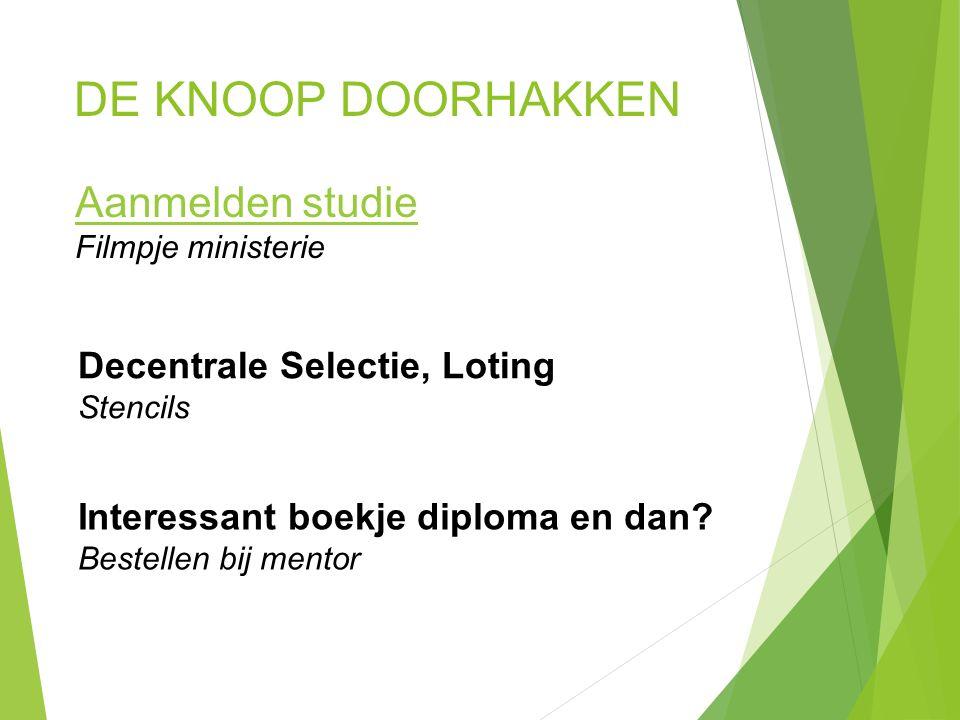 DE KNOOP DOORHAKKEN Aanmelden studie Filmpje ministerie Interessant boekje diploma en dan.