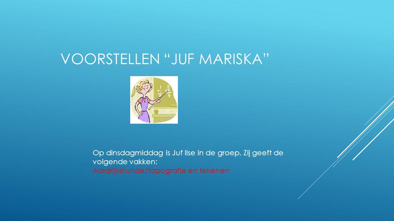 """VOORSTELLEN """"JUF MARISKA"""" Op dinsdagmiddag is Juf Ilse in de groep. Zij geeft de volgende vakken: Aardrijkskunde/topografie en tekenen"""