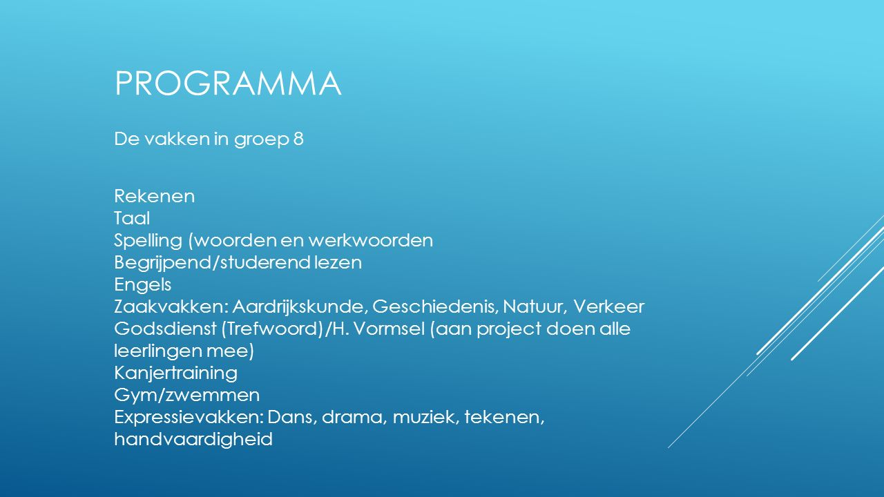 PROGRAMMA De vakken in groep 8 Rekenen Taal Spelling (woorden en werkwoorden Begrijpend/studerend lezen Engels Zaakvakken: Aardrijkskunde, Geschiedeni
