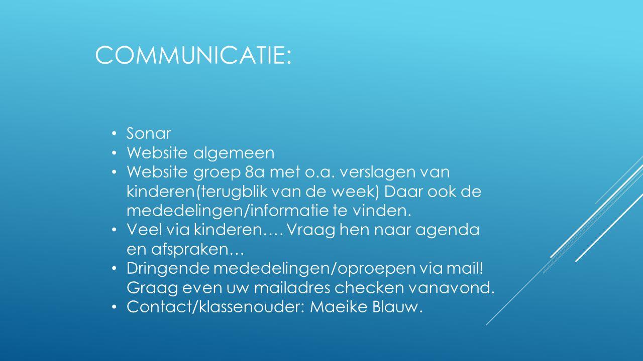 COMMUNICATIE: Sonar Website algemeen Website groep 8a met o.a. verslagen van kinderen(terugblik van de week) Daar ook de mededelingen/informatie te vi