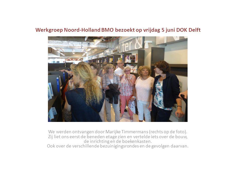 Werkgroep Noord-Holland BMO bezoekt op vrijdag 5 juni DOK Delft We werden ontvangen door Marijke Timmermans (rechts op de foto). Zij liet ons eerst de
