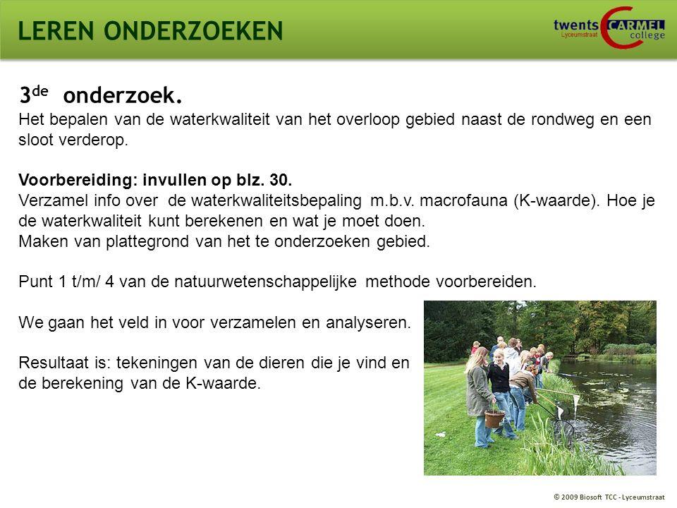 © 2009 Biosoft TCC - Lyceumstraat LEREN ONDERZOEKEN 3 de onderzoek.