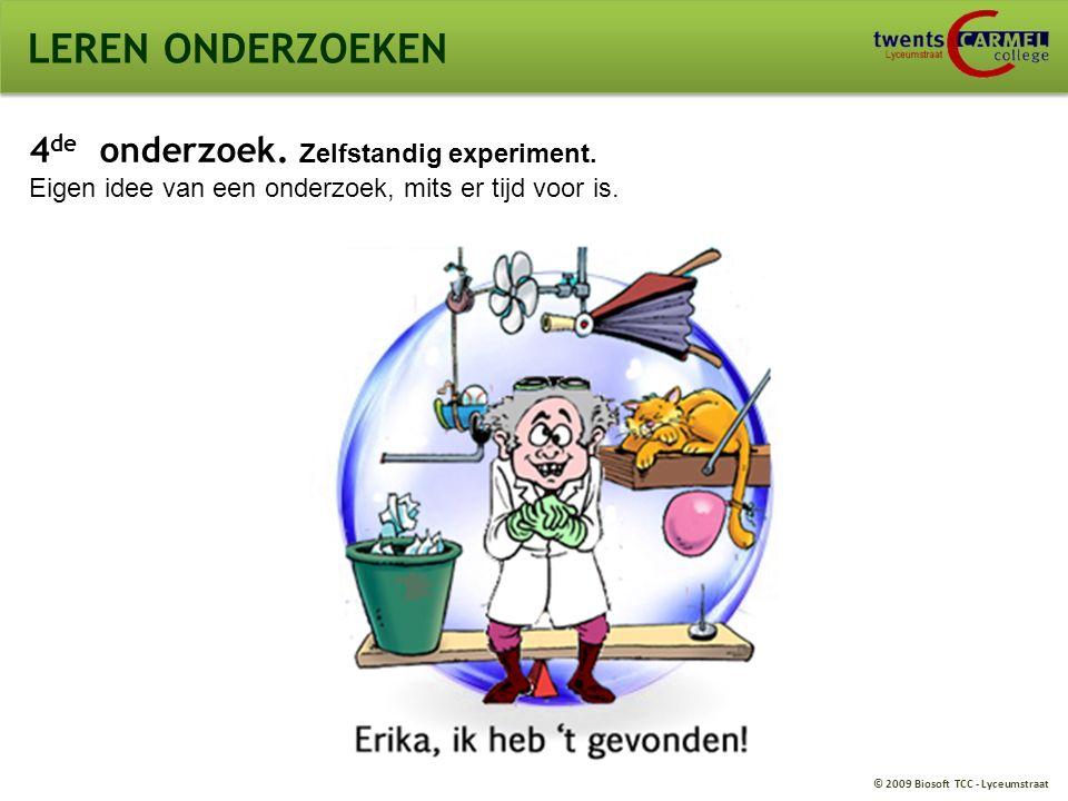© 2009 Biosoft TCC - Lyceumstraat LEREN ONDERZOEKEN 4 de onderzoek.