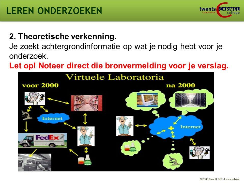 © 2009 Biosoft TCC - Lyceumstraat LEREN ONDERZOEKEN 1 ste onderzoek.