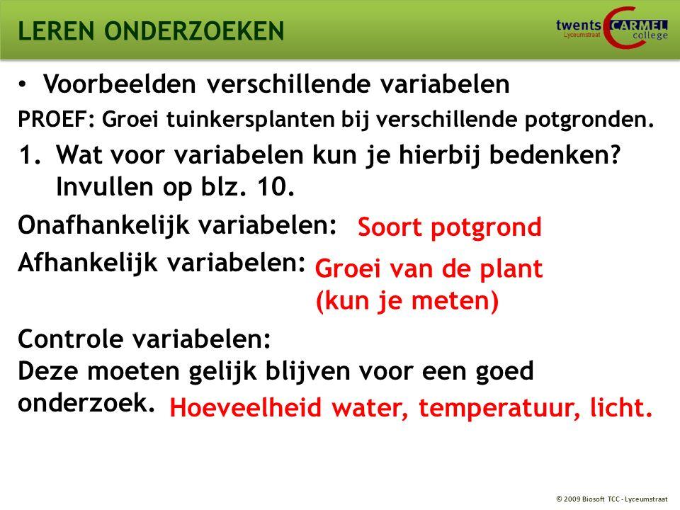 © 2009 Biosoft TCC - Lyceumstraat LEREN ONDERZOEKEN Voorbeelden verschillende variabelen PROEF: Groei tuinkersplanten bij verschillende potgronden.