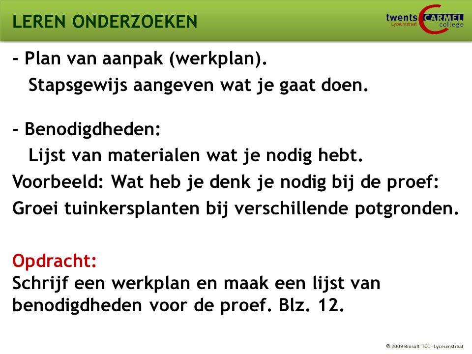 © 2009 Biosoft TCC - Lyceumstraat LEREN ONDERZOEKEN Werkplan 1.Zorg voor ….