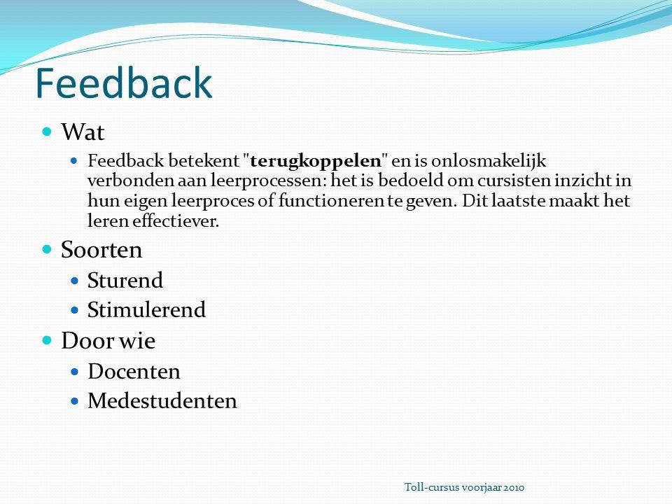 Feedback E-learning F2F Door de docent FAQ vangt veel voorkomend vragen op Automatisch verbeterde toetsen In het begin veel werk, tijd en inspiratie nodig Zowel toetsen van kennis als remediëring Kunnen meermaals gemaakt worden Door de docent Geeft uitleg tijdens de les Toll-cursus voorjaar 2010