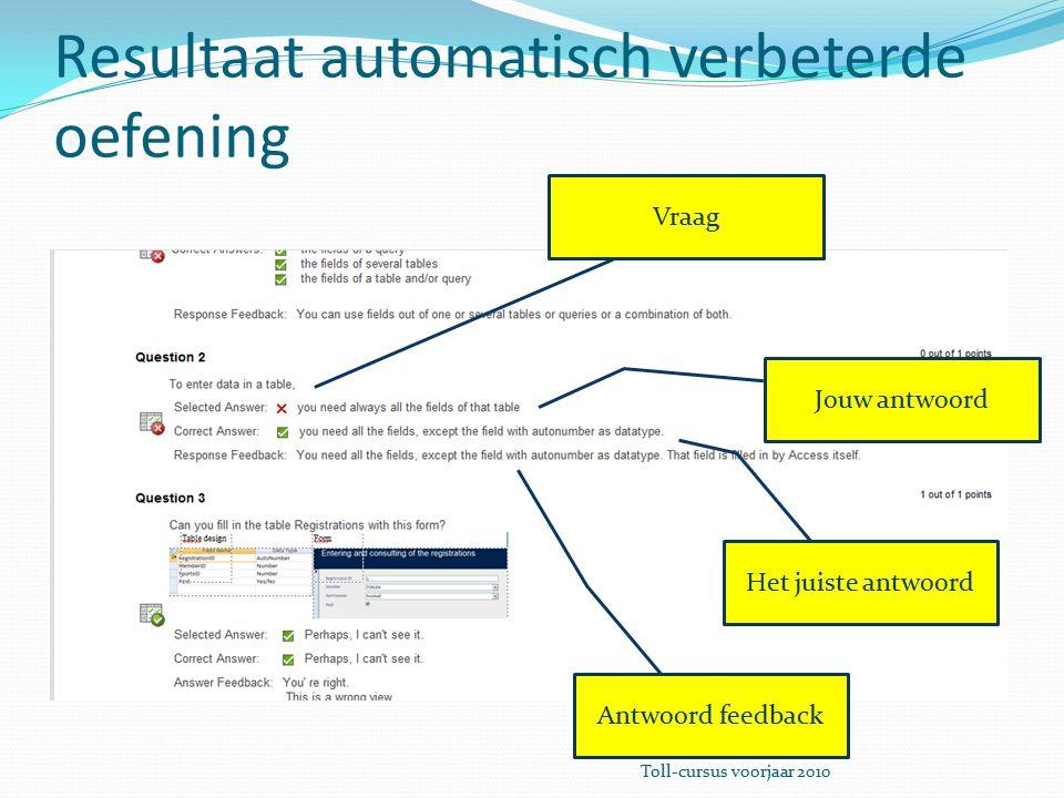 Resultaat automatisch verbeterde oefening Jouw antwoord Het juiste antwoord Vraag Antwoord feedback Toll-cursus voorjaar 2010