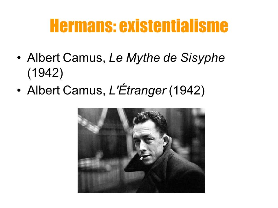 Hermans: existentialisme Veel Nederlandse naoorlogse romans bevatten noties van angst, wantrouwen, vervreemding, eenzaamheid en de overtuiging dat het bestaan zinloos is, vaak in typisch existentialistische bewoordingen bevat.