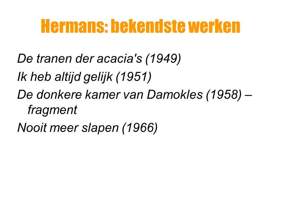Hermans: bekendste werken De tranen der acacia's (1949) Ik heb altijd gelijk (1951) De donkere kamer van Damokles (1958) – fragment Nooit meer slapen