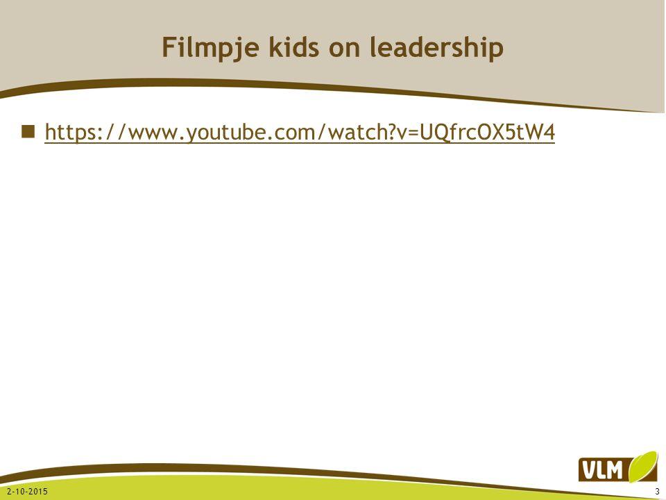 Filmpje kids on leadership https://www.youtube.com/watch?v=UQfrcOX5tW4 2-10-20153