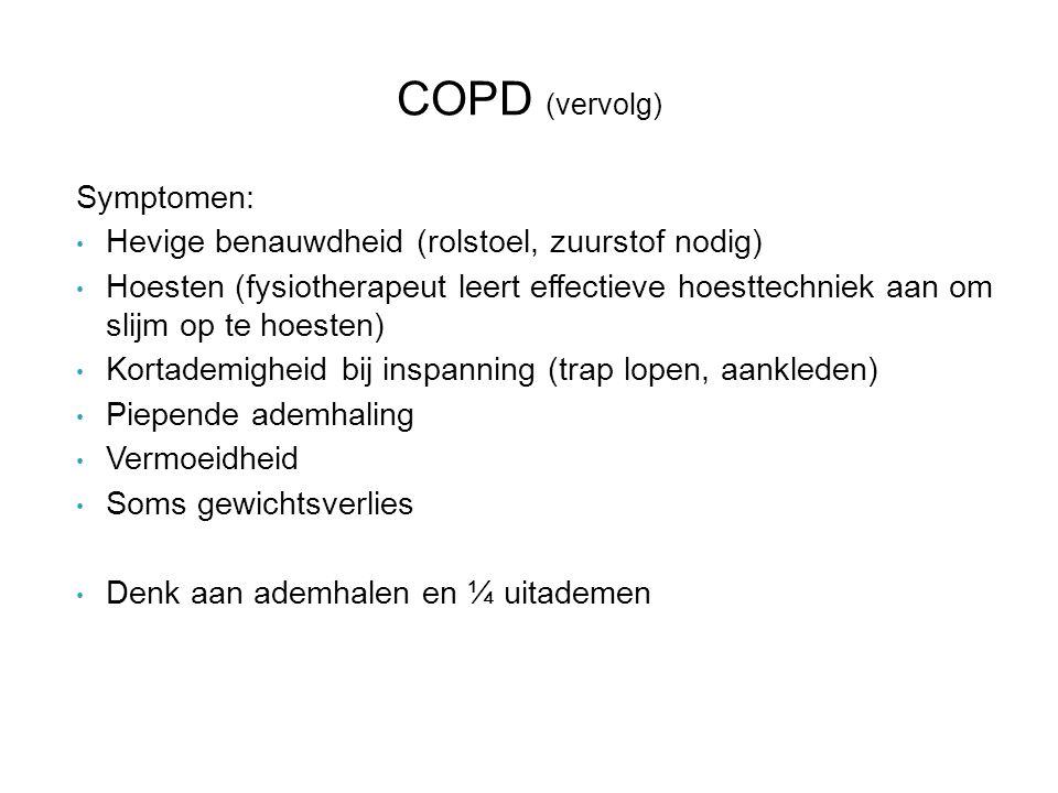 COPD (vervolg) Symptomen: Hevige benauwdheid (rolstoel, zuurstof nodig) Hoesten (fysiotherapeut leert effectieve hoesttechniek aan om slijm op te hoes
