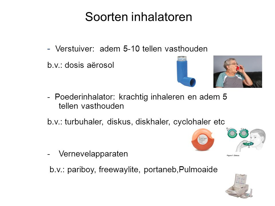 - Verstuiver: adem 5-10 tellen vasthouden b.v.: dosis aërosol - Poederinhalator: krachtig inhaleren en adem 5 tellen vasthouden b.v.: turbuhaler, disk