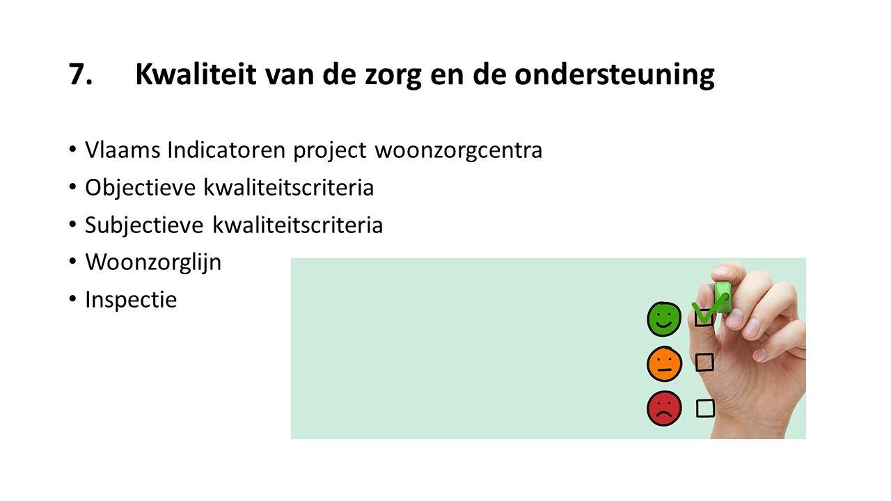 7.Kwaliteit van de zorg en de ondersteuning Vlaams Indicatoren project woonzorgcentra Objectieve kwaliteitscriteria Subjectieve kwaliteitscriteria Woo