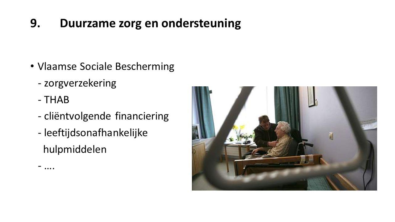 9.Duurzame zorg en ondersteuning Vlaamse Sociale Bescherming - zorgverzekering - THAB - cliëntvolgende financiering - leeftijdsonafhankelijke hulpmidd