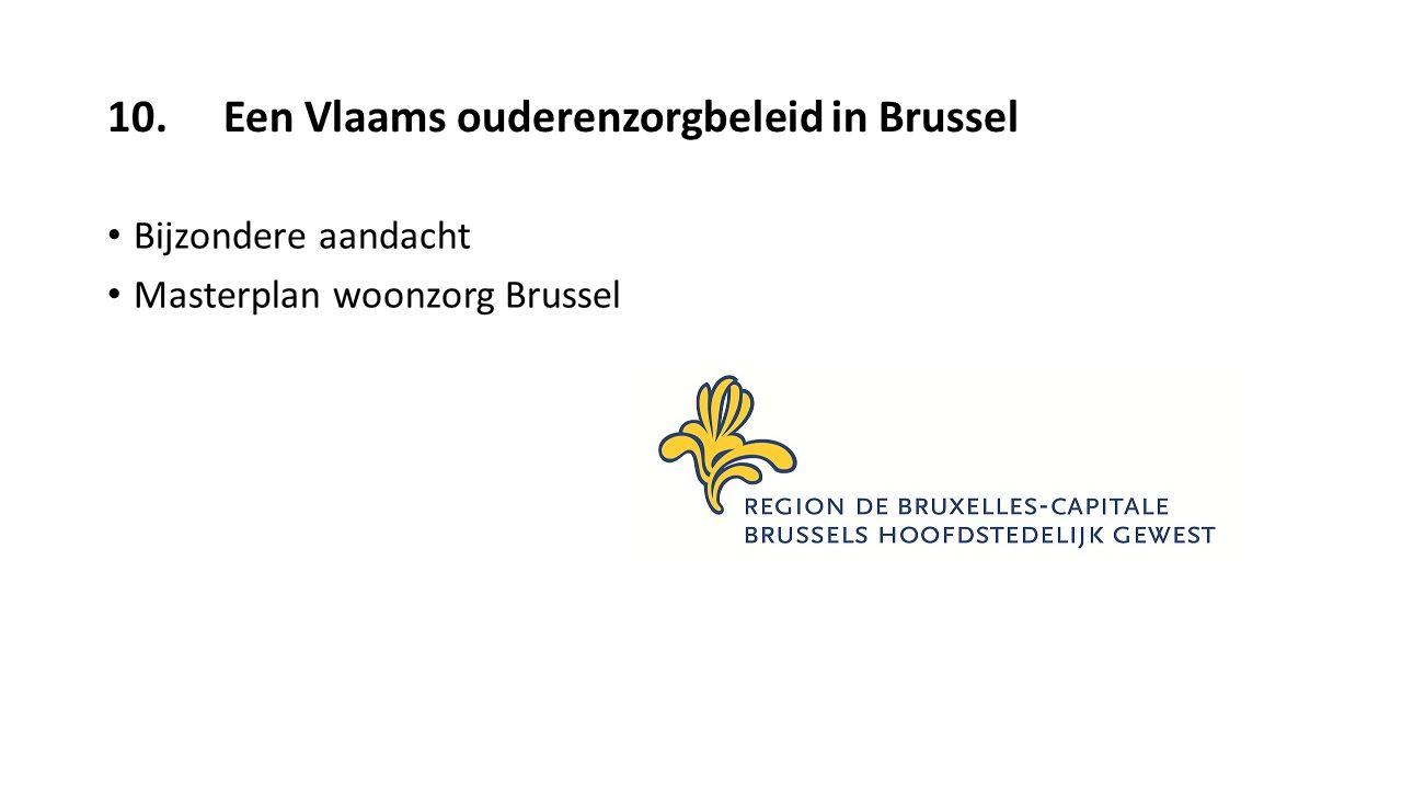 10. Een Vlaams ouderenzorgbeleid in Brussel Bijzondere aandacht Masterplan woonzorg Brussel