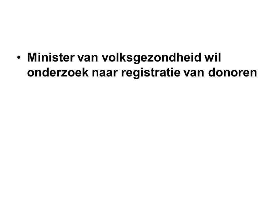 Minister van volksgezondheid wil onderzoek naar registratie van donoren