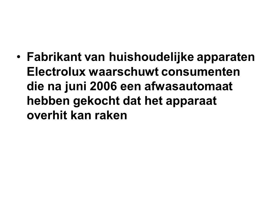 Fabrikant van huishoudelijke apparaten Electrolux waarschuwt consumenten die na juni 2006 een afwasautomaat hebben gekocht dat het apparaat overhit kan raken
