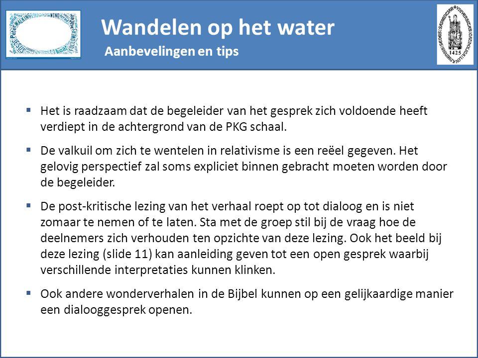 Wandelen op het water Aanbevelingen en tips  Het is raadzaam dat de begeleider van het gesprek zich voldoende heeft verdiept in de achtergrond van de PKG schaal.